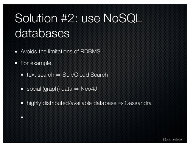 @crichardson Solution #2: use NoSQL databases Avoids the limitations of RDBMS For example, text search Solr/Cloud Search s...