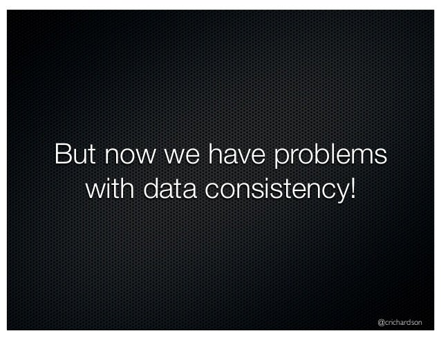 @crichardson But now we have problems with data consistency!