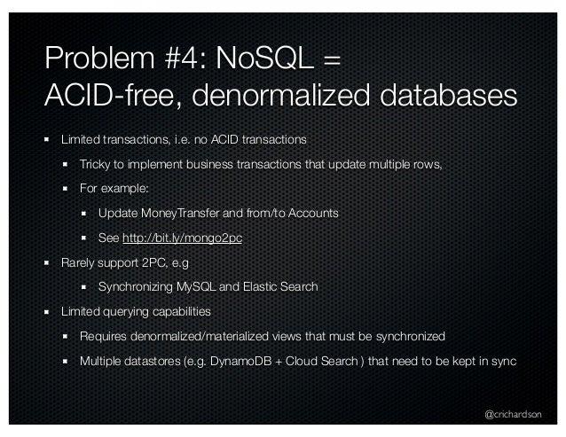 @crichardson Problem #4: NoSQL = ACID-free, denormalized databases Limited transactions, i.e. no ACID transactions Tricky ...
