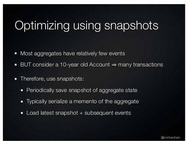 @crichardson Optimizing using snapshots Most aggregates have relatively few events BUT consider a 10-year old Account many...