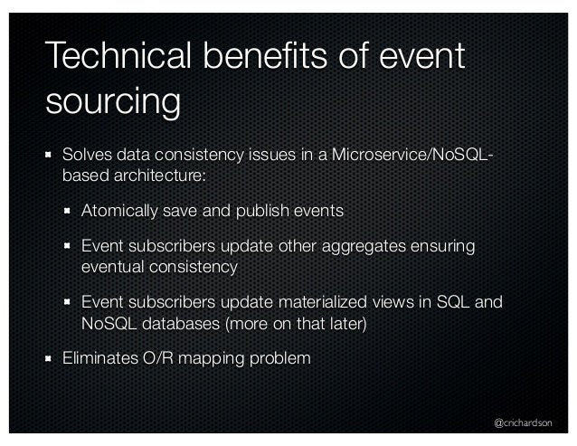 @crichardson Technical benefits of event sourcing Solves data consistency issues in a Microservice/NoSQL- based architectur...
