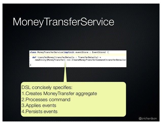 @crichardson MoneyTransferService DSL concisely specifies: 1.Creates MoneyTransfer aggregate 2.Processes command 3.Applies ...