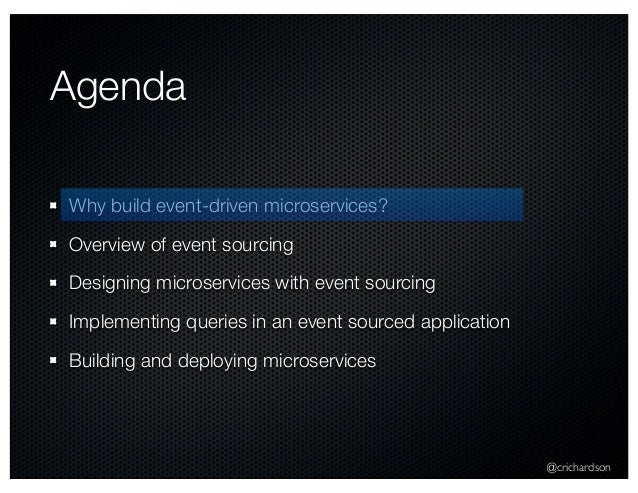 @crichardson Agenda Why build event-driven microservices? Overview of event sourcing Designing microservices with event so...