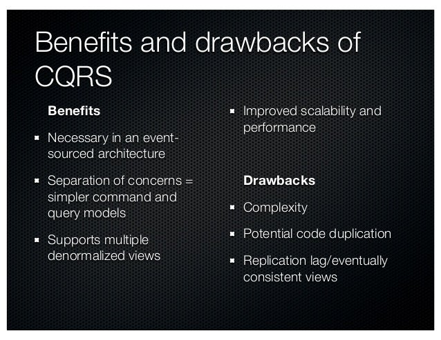 Benefits and drawbacks of CQRS Benefits Necessary in an event- sourced architecture Separation of concerns = simpler command...
