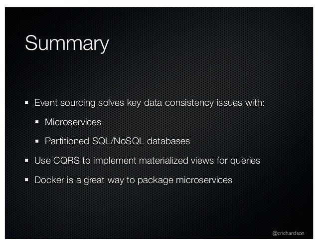 @crichardson Summary Event sourcing solves key data consistency issues with: Microservices Partitioned SQL/NoSQL databases...