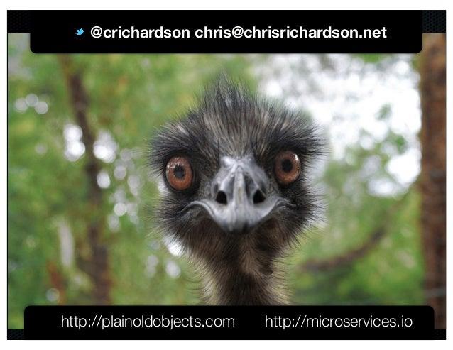 @crichardson @crichardson chris@chrisrichardson.net http://plainoldobjects.com http://microservices.io
