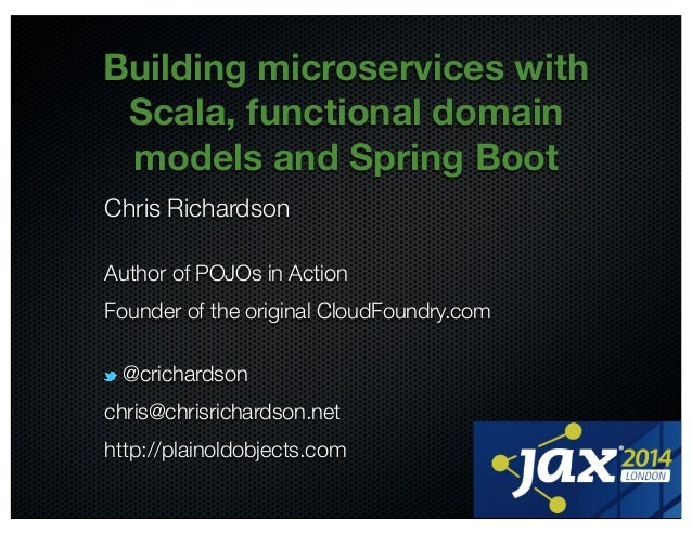 @crichardson  Building microservices with  Scala, functional domain  models and Spring Boot  Chris Richardson  Author of P...