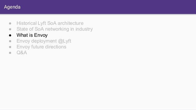 Agenda ● Historical Lyft SoA architecture ● State of SoA networking in industry ● What is Envoy ● Envoy deployment @Lyft ●...