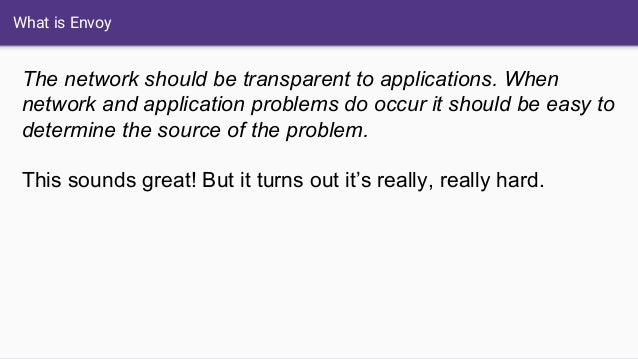 What is Envoy The network should be transparent to applications. When network and application problems do occur it should ...