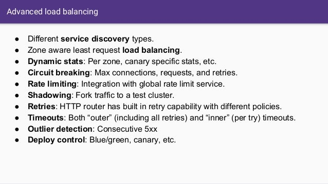 Advanced load balancing ● Different service discovery types. ● Zone aware least request load balancing. ● Dynamic stats: P...