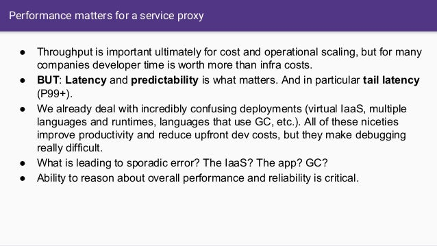 Performance matters for a service proxy ● Throughput is important ultimately for cost and operational scaling, but for man...