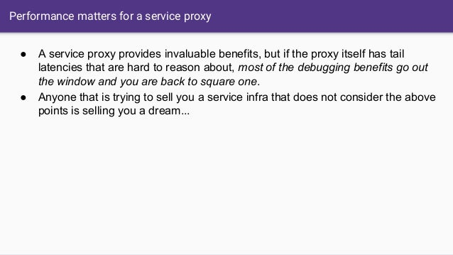 Performance matters for a service proxy ● A service proxy provides invaluable benefits, but if the proxy itself has tail l...