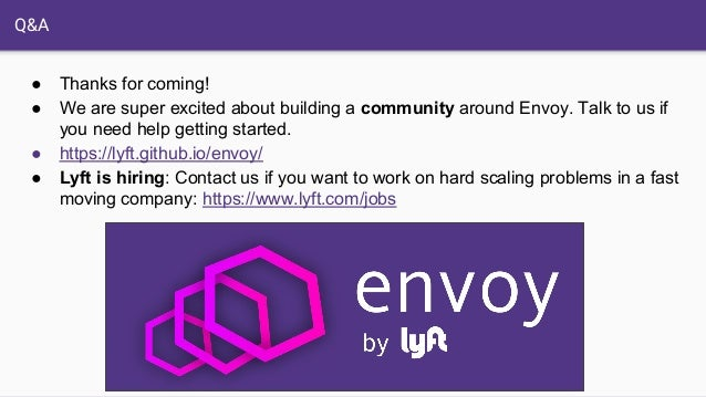 Q&A ● Thanks for coming! ● We are super excited about building a community around Envoy. Talk to us if you need help getti...