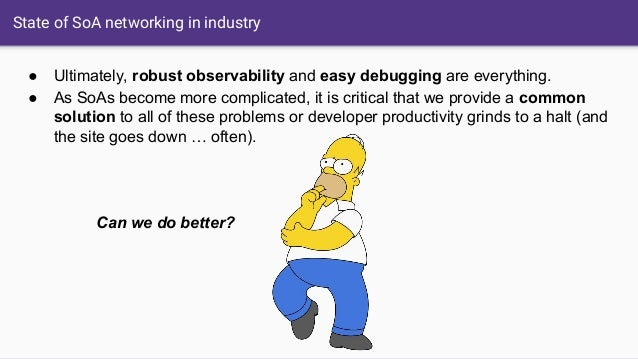 State of SoA networking in industry ● Ultimately, robust observability and easy debugging are everything. ● As SoAs become...