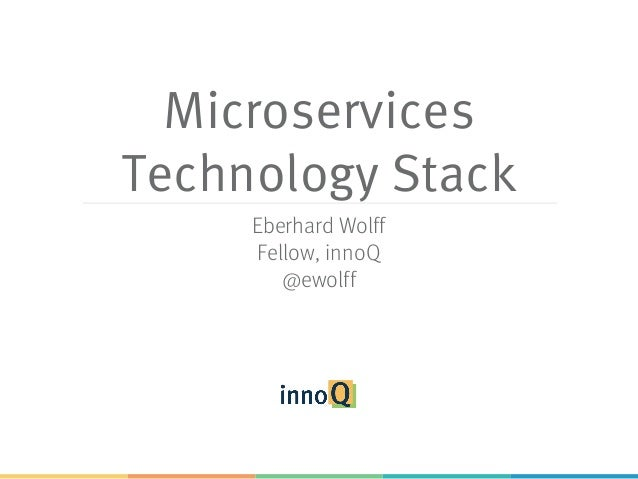 Microservices Technology Stack Eberhard Wolff Fellow, innoQ @ewolff