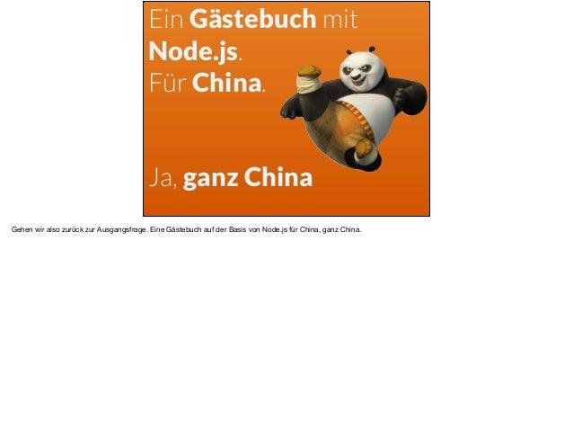 Ein Gästebuch mit Node.js. Für China. Ja, ganz China Gehen wir also zurück zur Ausgangsfrage. Eine Gästebuch auf der Basis...