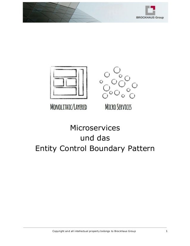 Microservices und das Entity Control Boundary Pattern Copyright and all intellectual property belongs to Brockhaus Group 1