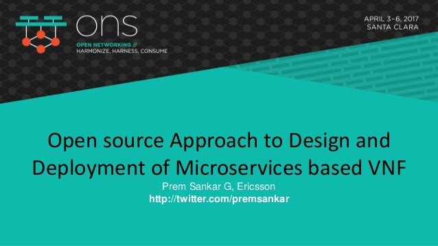 Open source Approach to Design and Deployment of Microservices based VNF Prem Sankar G, Ericsson http://twitter.com/premsa...