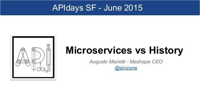 Microservices vs History Augusto Marietti - Mashape CEO @sinzone APIdays SF - June 2015
