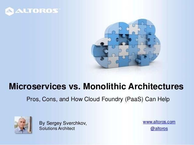 Microservices vs. Monolithic Architectures By Sergey Sverchkov, Solutions Architect www.altoros.com @altoros Pros, Cons, a...