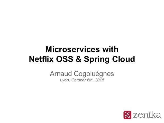 Microservices with Netflix OSS & Spring Cloud Arnaud Cogoluègnes Lyon, October 6th, 2015