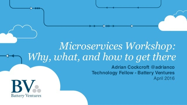 Microservices Workshop: Why, what, and how to get there Adrian Cockcroft @adrianco Technology Fellow - Battery Ventures Ap...