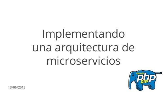 Implementando una arquitectura de microservicios 13/06/2015