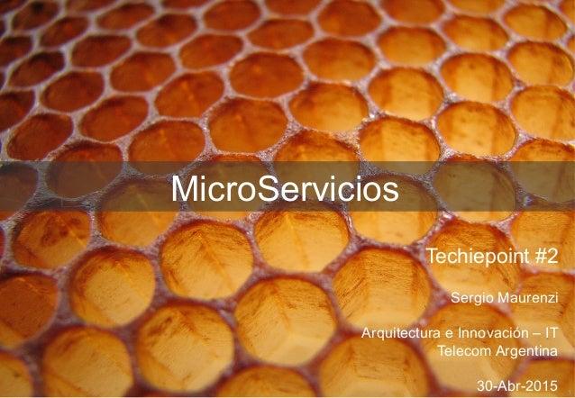1 MicroServicios Techiepoint #2 Sergio Maurenzi Arquitectura e Innovación – IT Telecom Argentina 30-Abr-2015