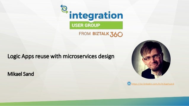 Logic Apps reuse with microservices design Mikael Sand https://se.linkedin.com/in/mikaelsand