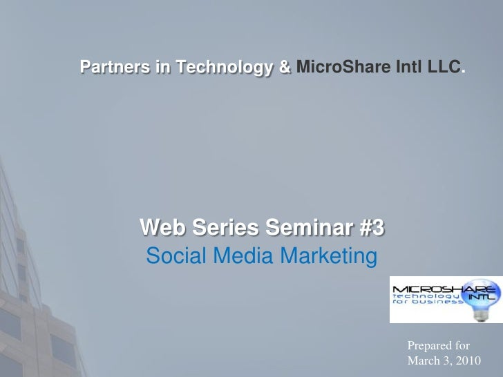 Partners in Technology & MicroShare Intl LLC. <br />Web Series Seminar #3<br />Social Media Marketing<br />Prepared for<br...