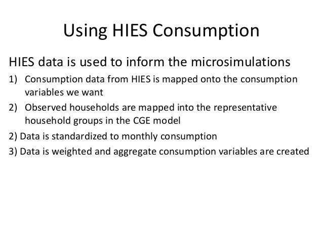 Using HIES ConsumptionHIES data is used to inform the microsimulations1) Consumption data from HIES is mapped onto the con...