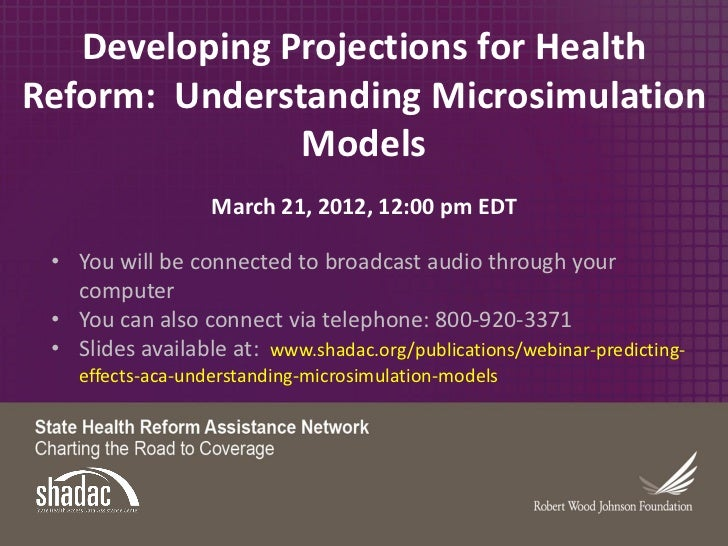 Developing Projections for HealthReform: Understanding Microsimulation               Models                   March 21, 20...