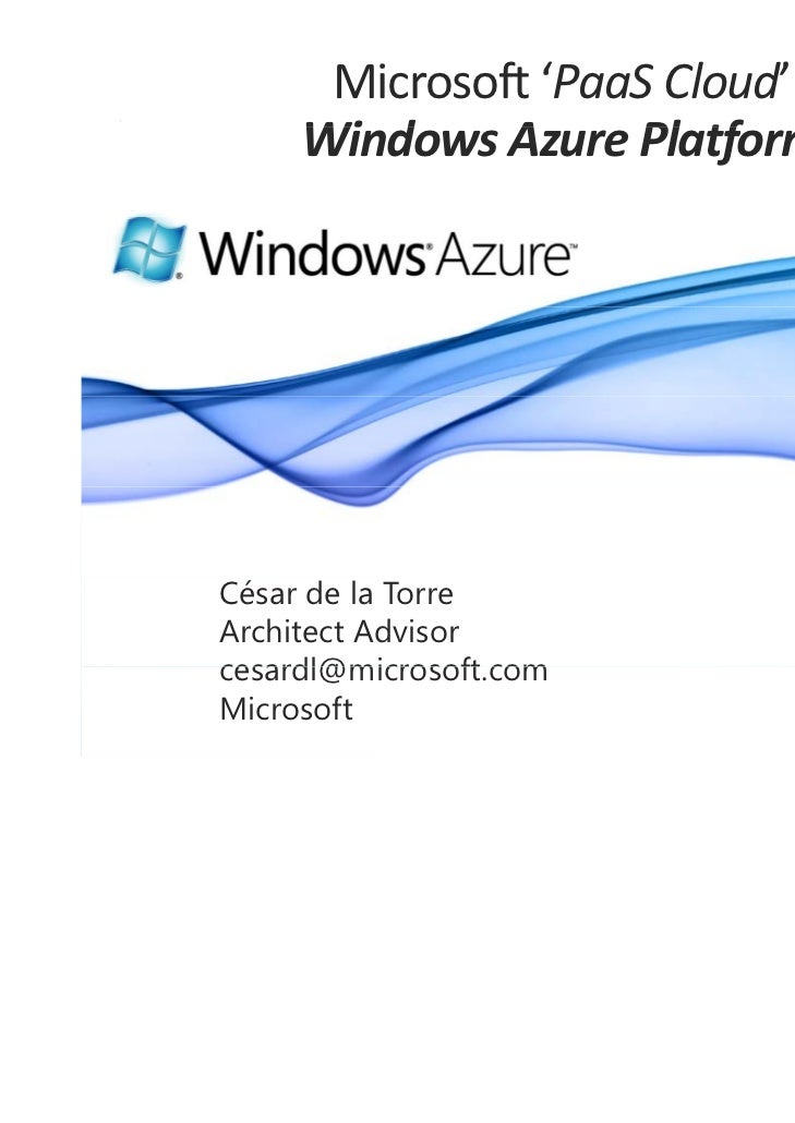 Microsoft'PaaS Cloud'     WindowsAzurePlatform     Wi d     A     Pl tfCésar de la TorreArchitect Advisorcesardl@micro...