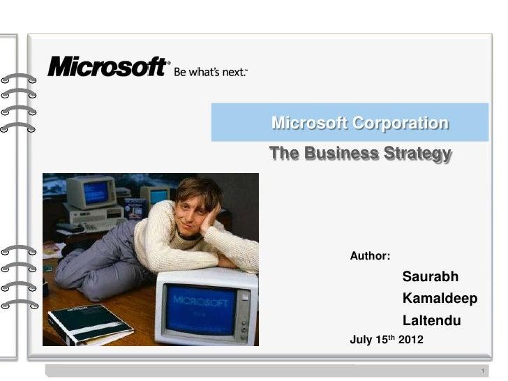 Microsoft CorporationThe Business Strategy         Author:                   Saurabh                   Kamaldeep          ...