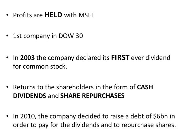 dividend policy microsoft Microsoft, for example,  one of the more interesting theories of corporate dividend policy is that managements should opt for stock dividends over all other kinds.