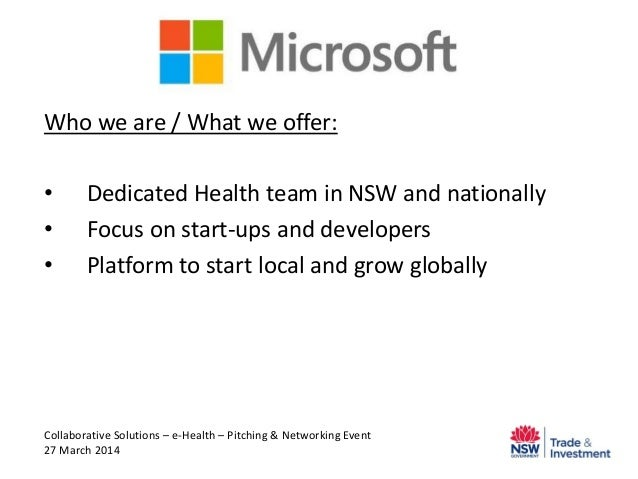 Microsoft Who we are / What we offer: • Dedicated Health team in NSW and nationally • Focus on start-ups and developers • ...