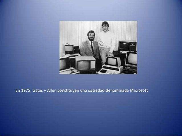 En 1975, Gates y Allen constituyen una sociedad denominada Microsoft