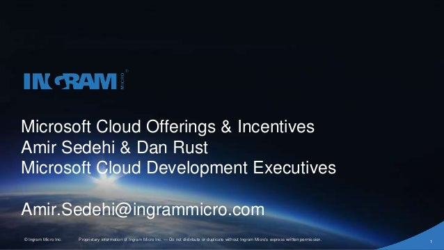 Proprietary information of Ingram Micro Inc. — Do not distribute or duplicate without Ingram Micro's express written permi...