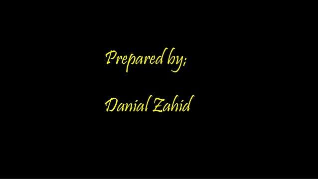 Prepared by; Danial Zahid