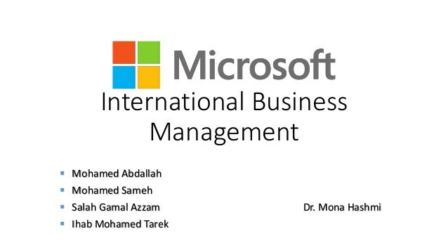 International Business Management  Mohamed Abdallah  Mohamed Sameh  Salah Gamal Azzam Dr. Mona Hashmi  Ihab Mohamed Ta...