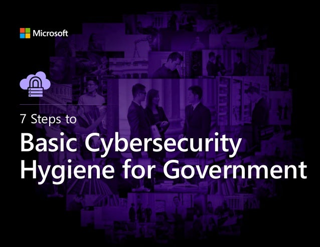 7 Steps to Basic Cybersecurity Hygiene for Government