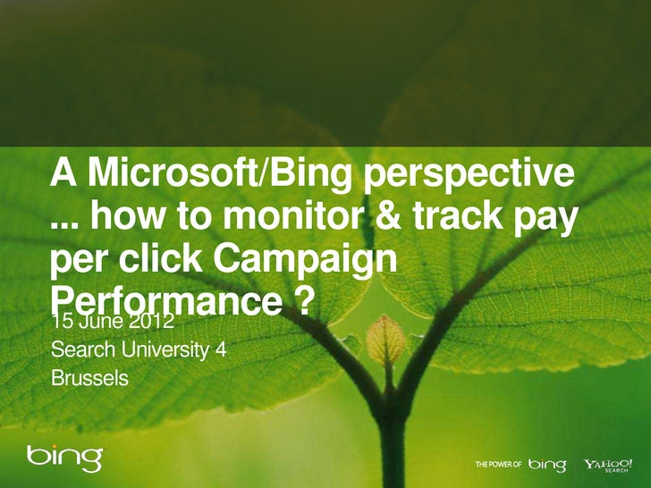 A Microsoft/Bing perspective... how to monitor & track payper click CampaignPerformance ?15 June 2012Search University 4Br...