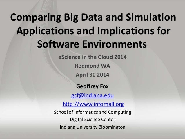 Comparing Big Data and Simulation Applications and Implications for Software Environments eScience in the Cloud 2014 Redmo...