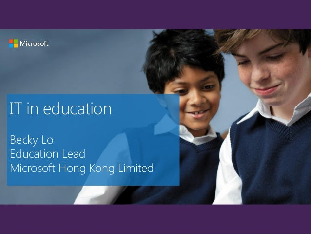 IT in educationBecky LoEducation LeadMicrosoft Hong Kong Limited