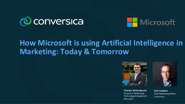 How Microsoft is using Artificial Intelligence in Marketing: Today & Tomorrow Carl Landers Chief Marketing Officer Convers...