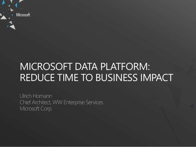 MICROSOFT DATA PLATFORM:REDUCE TIME TO BUSINESS IMPACT