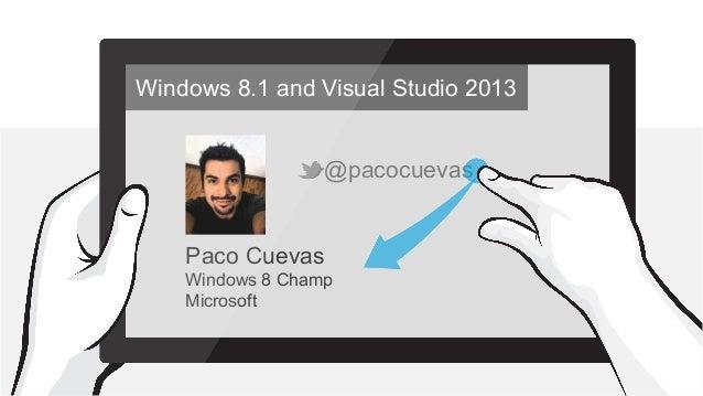 Windows 8.1 and Visual Studio 2013 @pacocuevas  Paco Cuevas Windows 8 Champ Microsoft