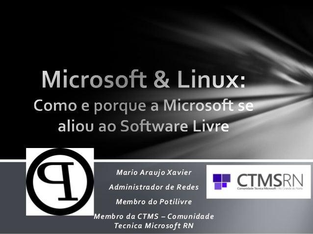 Mario Araujo Xavier Administrador de Redes Membro do Potilivre Membro da CTMS – Comunidade Tecnica Microsoft RN