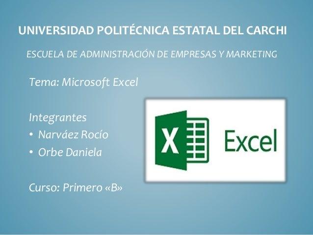 UNIVERSIDAD POLITÉCNICA ESTATAL DEL CARCHI ESCUELA DE ADMINISTRACIÓN DE EMPRESAS Y MARKETING Tema: Microsoft Excel Integra...