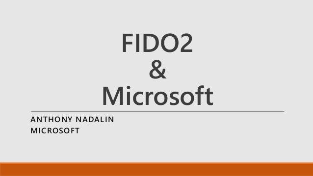FIDO2 & Microsoft ANTHONY NADALIN MICROSOFT